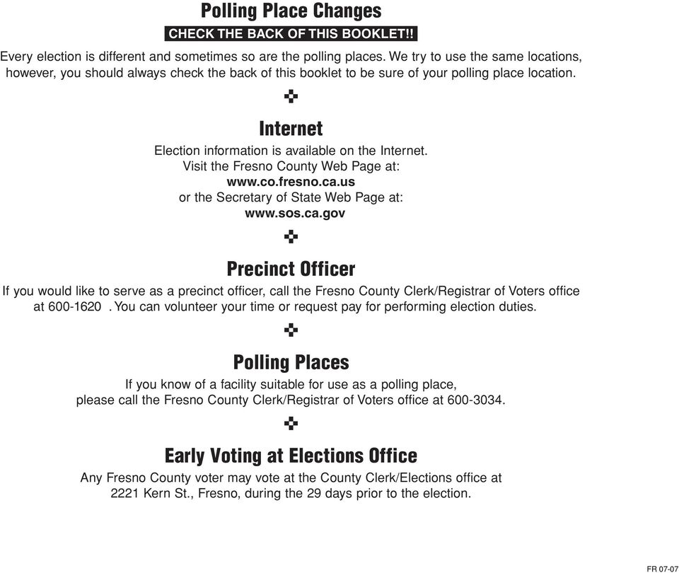 Visit the Fresno County Web Page at: www.co.fresno.ca.us or the Secretary of State Web Page at: www.sos.ca.gov Precinct Officer If you would like to serve as a precinct officer, call the Fresno County Clerk/Registrar of Voters office at 600-1620.