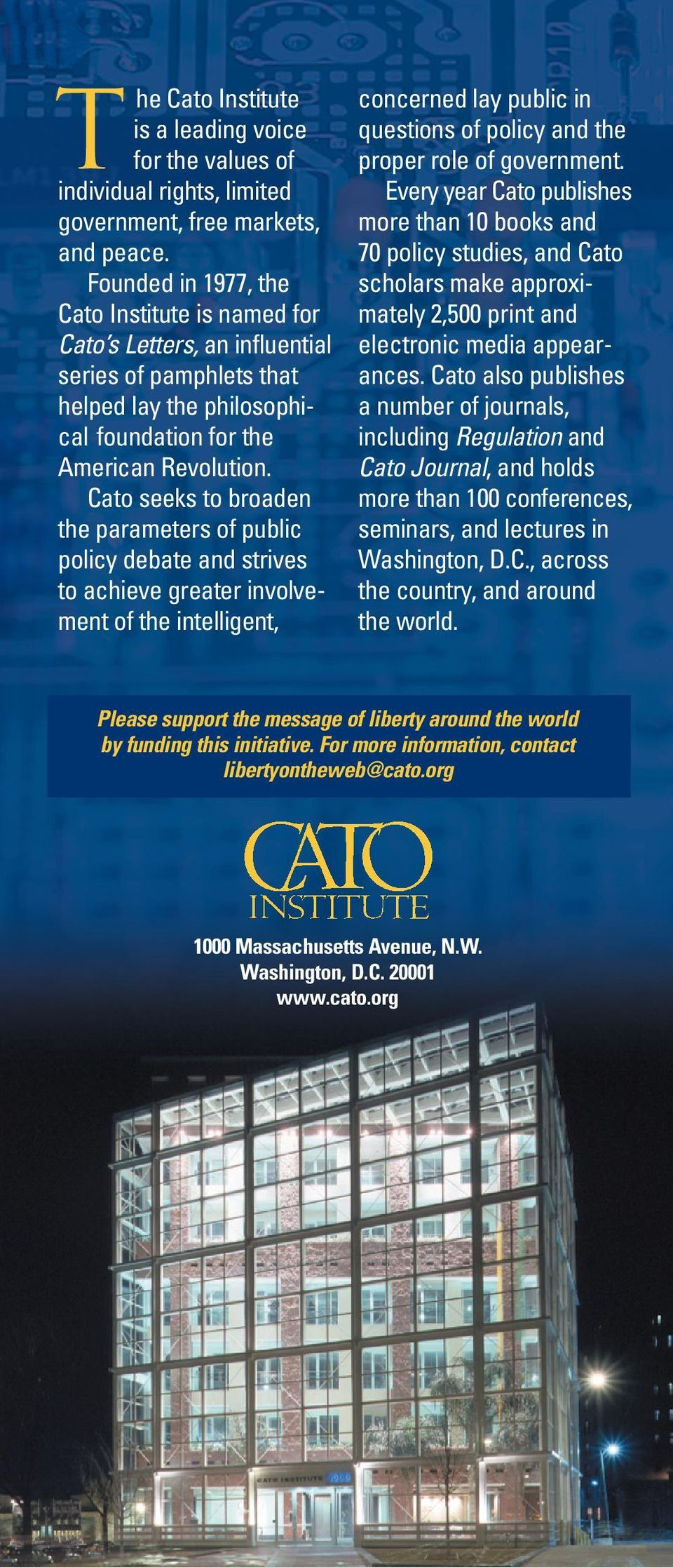 Cato seeks to broaden the parameters of public policy debate and strives to achieve greater involvement of the intelligent, concerned lay public in questions of policy and the proper role of