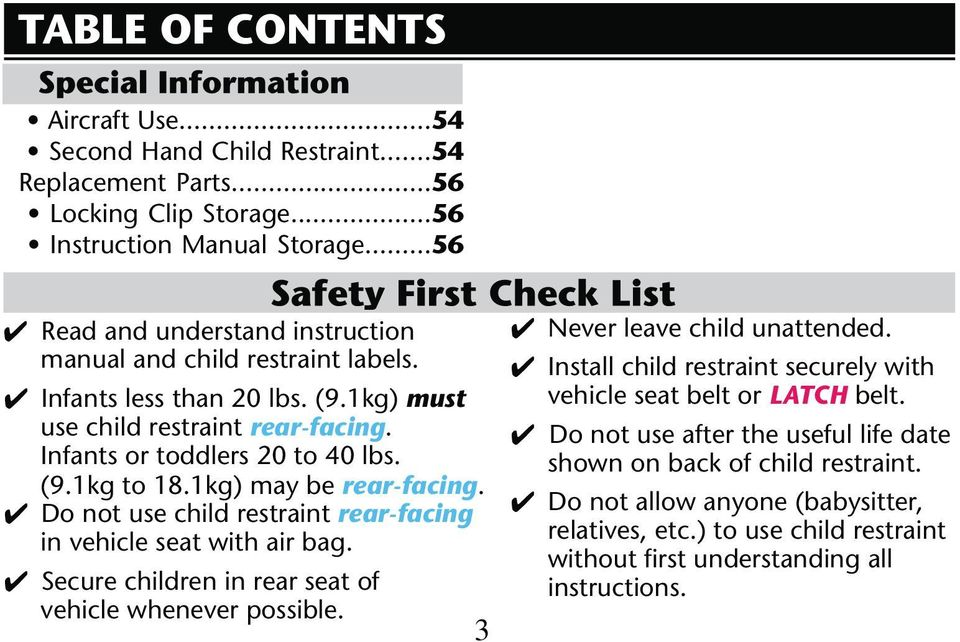 must use child restraint rear-facing. Infants or toddlers 20 to 40 lbs. may be rear-facing.