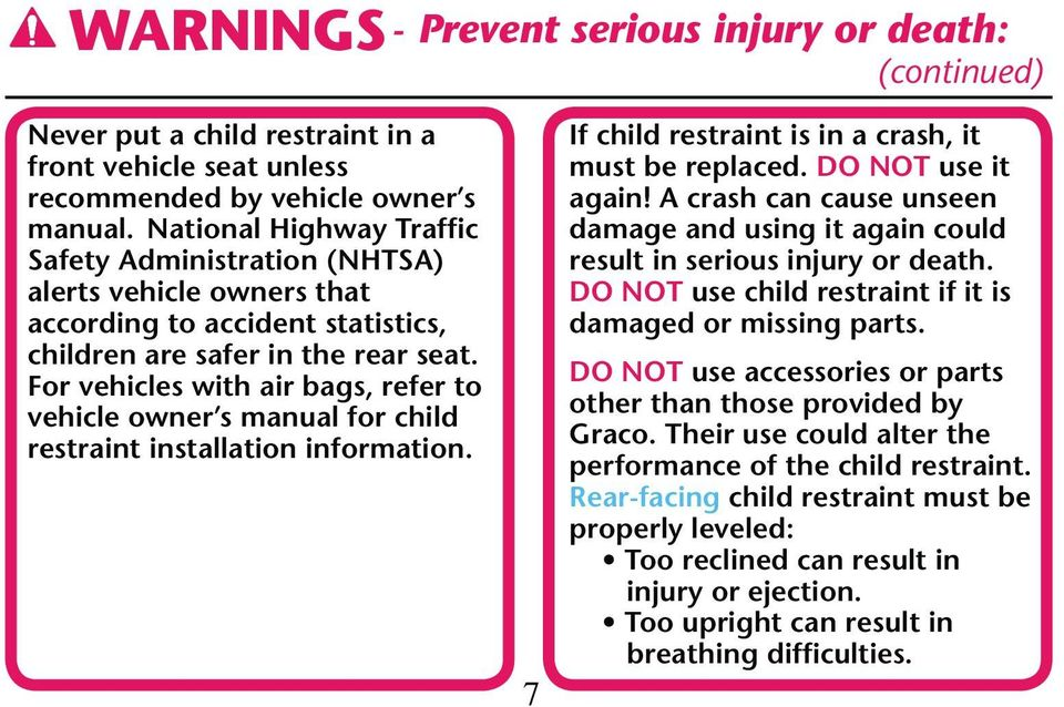 For vehicles with air bags, refer to vehicle owner s manual for child restraint installation information. 7 If child restraint is in a crash, it must be replaced. DO NOT use it again!