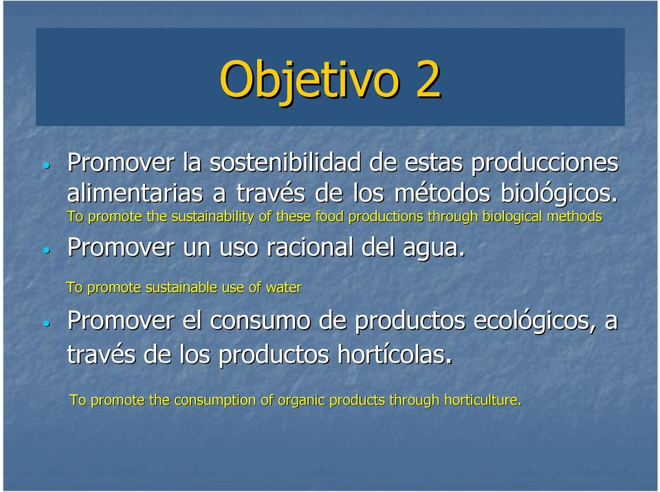 To promote the sustainability of these food productions through biological methods Promover un uso racional