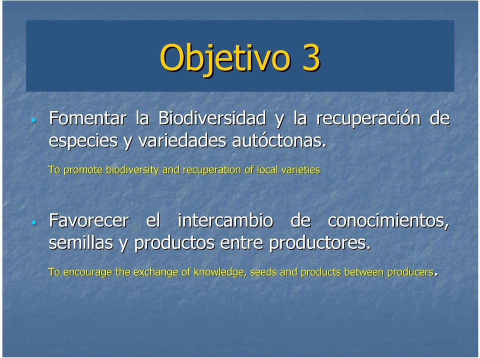 To promote biodiversity and recuperation of local varieties Favorecer el