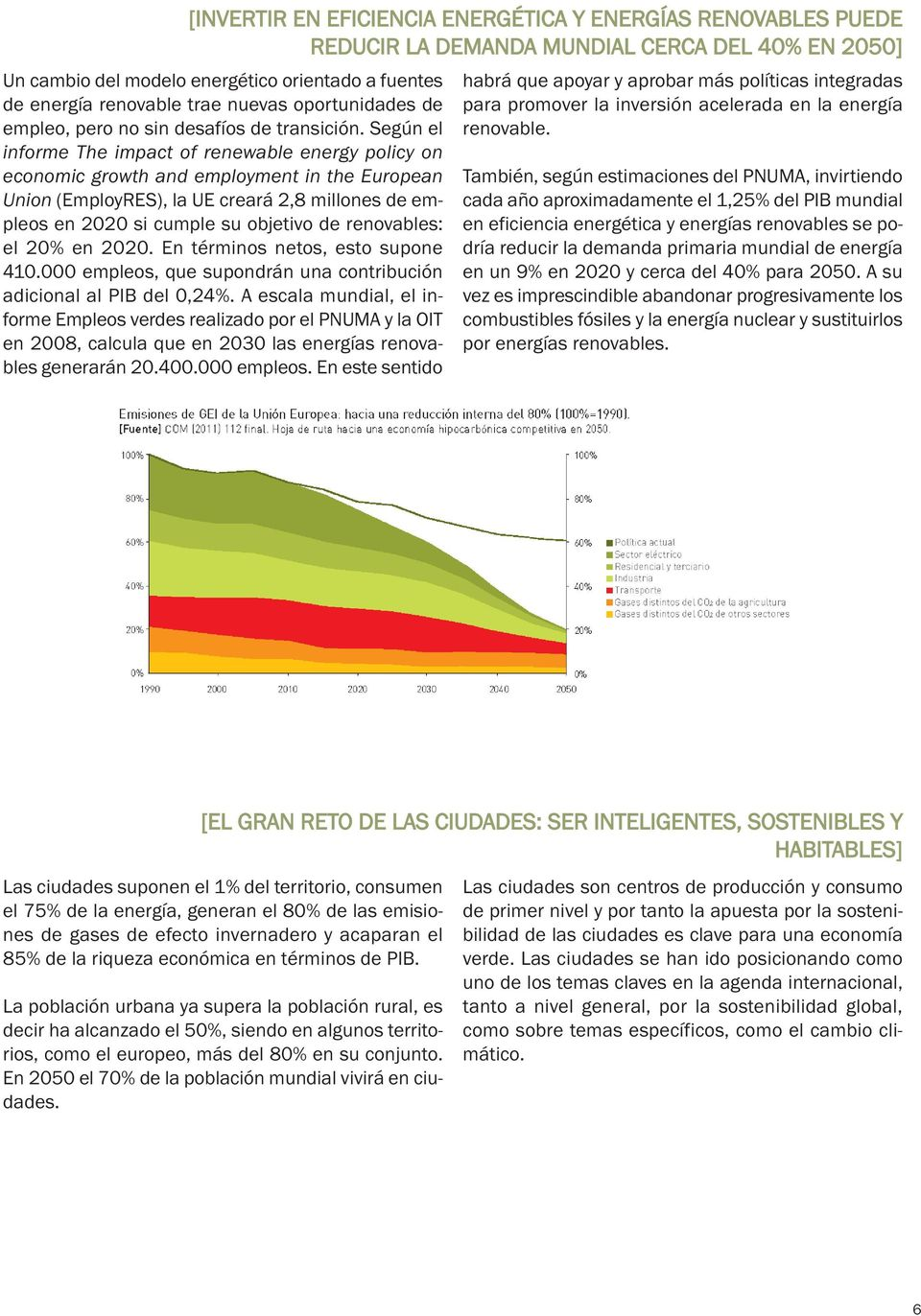 Según el informe The impact of renewable energy policy on economic growth and employment in the European Union (EmployRES), la UE creará 2,8 millones de empleos en 2020 si cumple su objetivo de