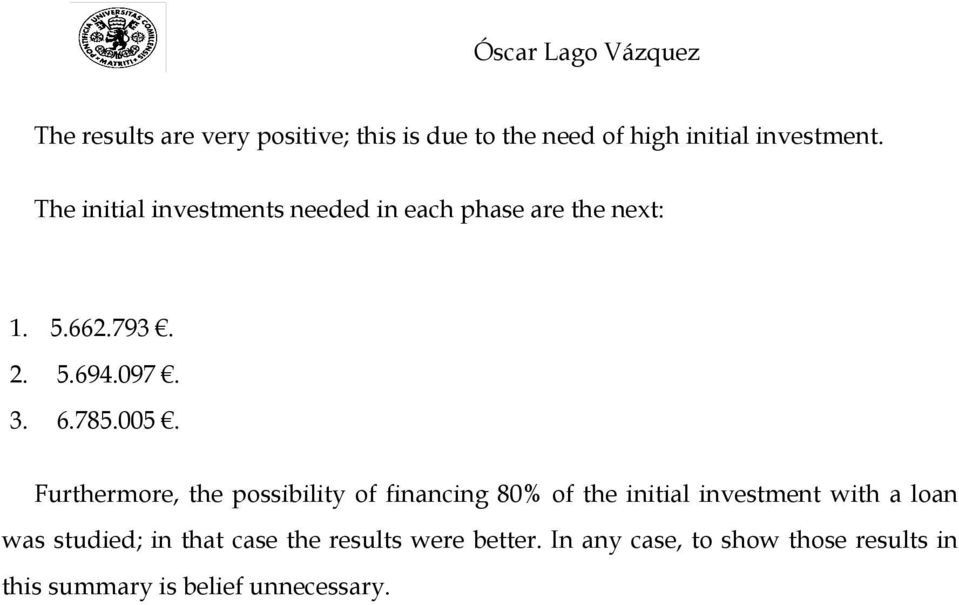 005. Furthermore, the possibility of financing 80% of the initial investment with a loan was