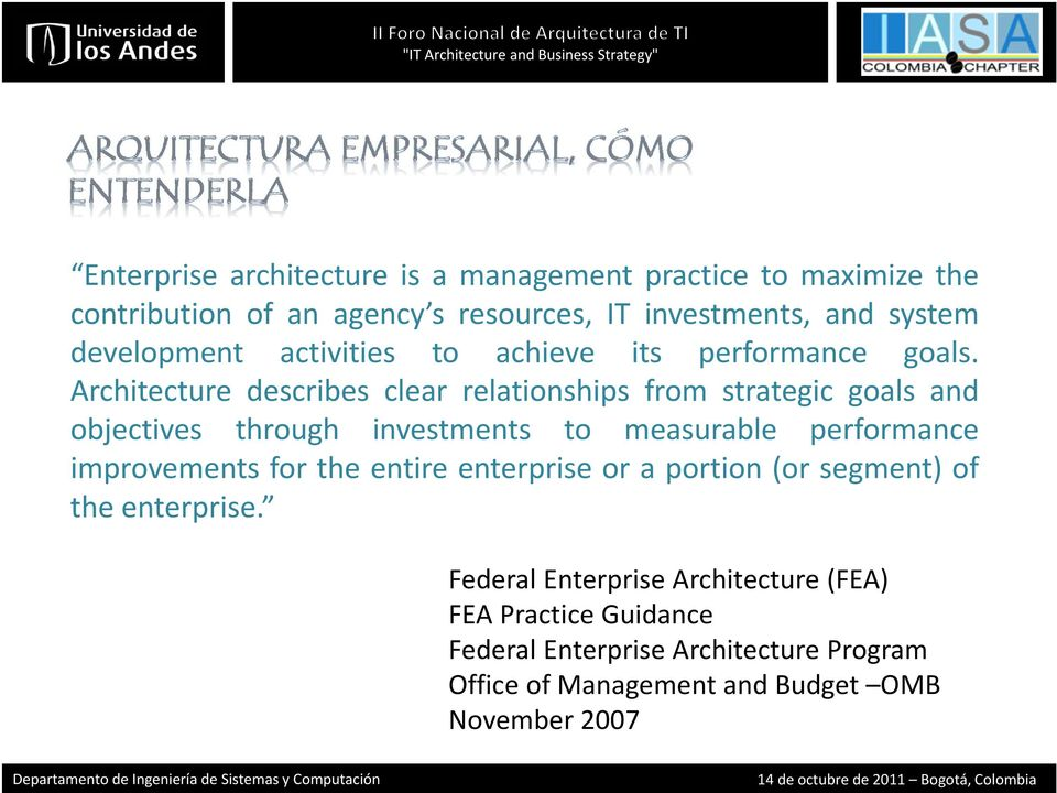 Architecture describes clear relationships from strategic goals and objectives through investments to measurable performance