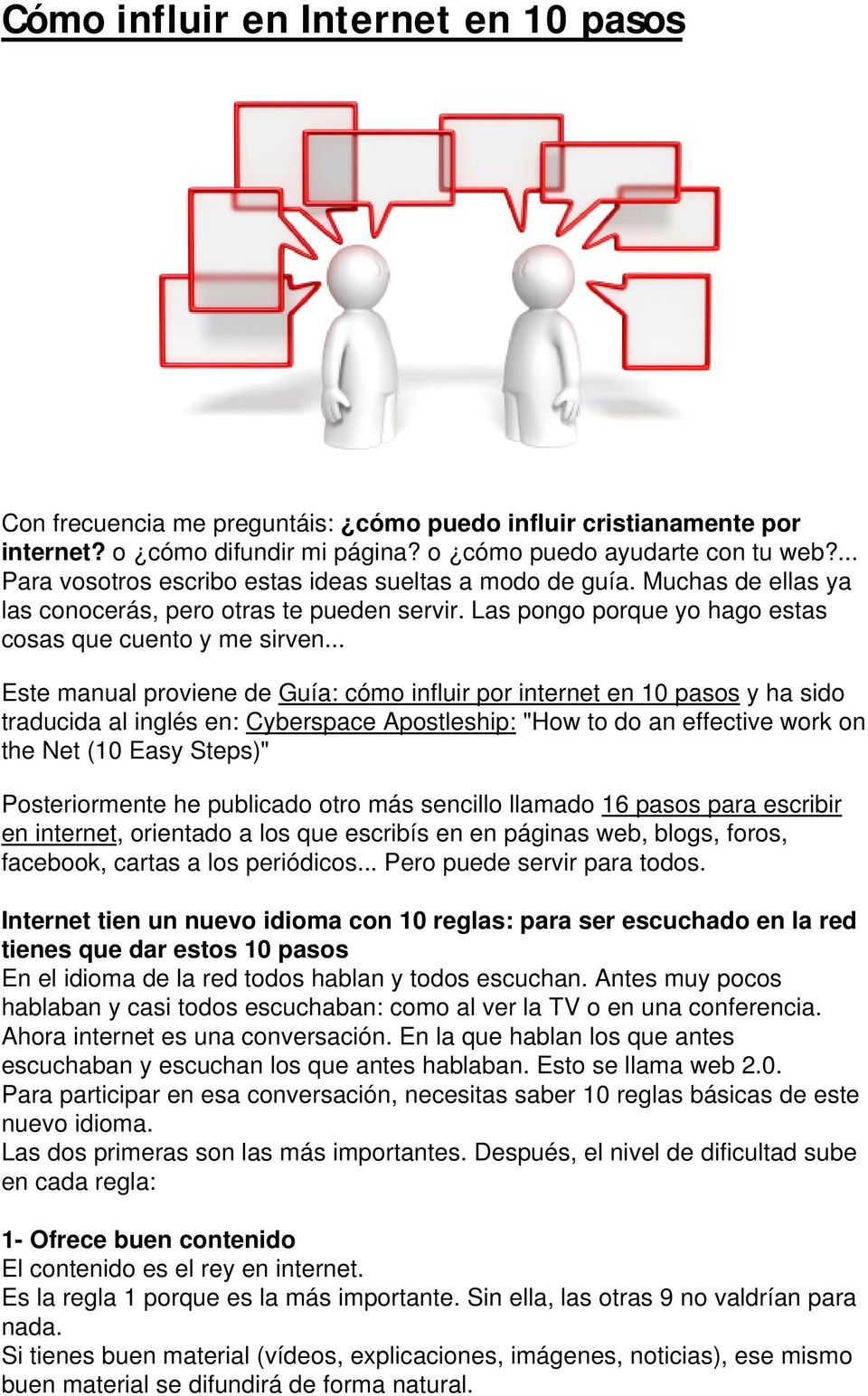 ".. Este manual proviene de Guía: cómo influir por internet en 10 pasos y ha sido traducida al inglés en: Cyberspace Apostleship: ""How to do an effective work on the Net (10 Easy Steps)"""