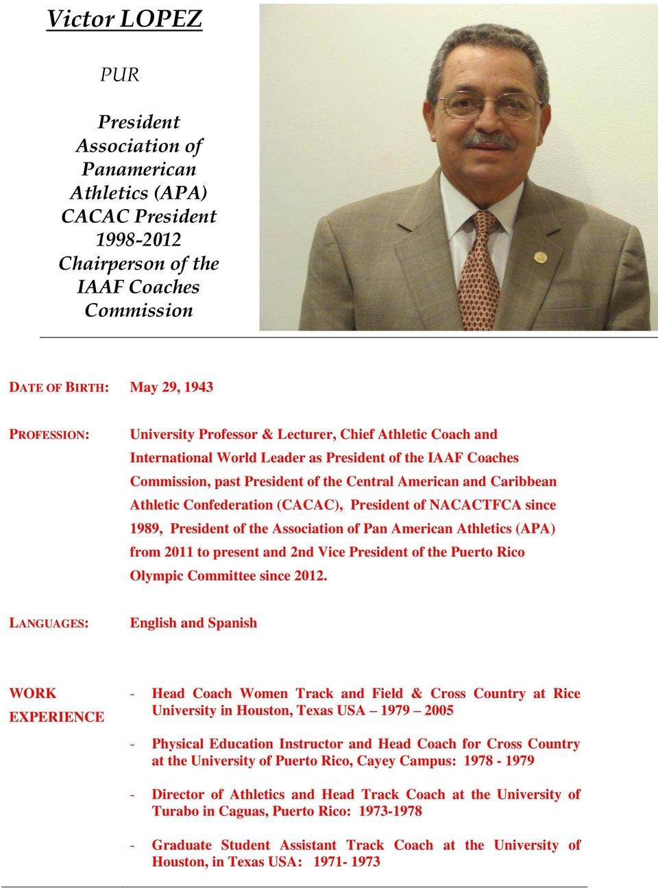President of NACACTFCA since 1989, President of the Association of Pan American Athletics (APA) from 2011 to present and 2nd Vice President of the Puerto Rico Olympic Committee since 2012.