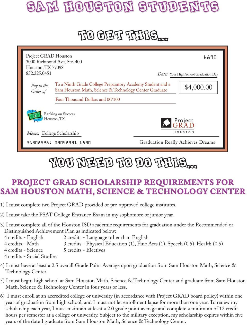 Dollars and 00/100 $4,000.00 Banking on Success Houston, TX Memo: College Scholarship 31308528: 03048931 6890 Project GRAD HOUSTON Graduation Really Achieves Dreams YOU NEED TO DO THIS.