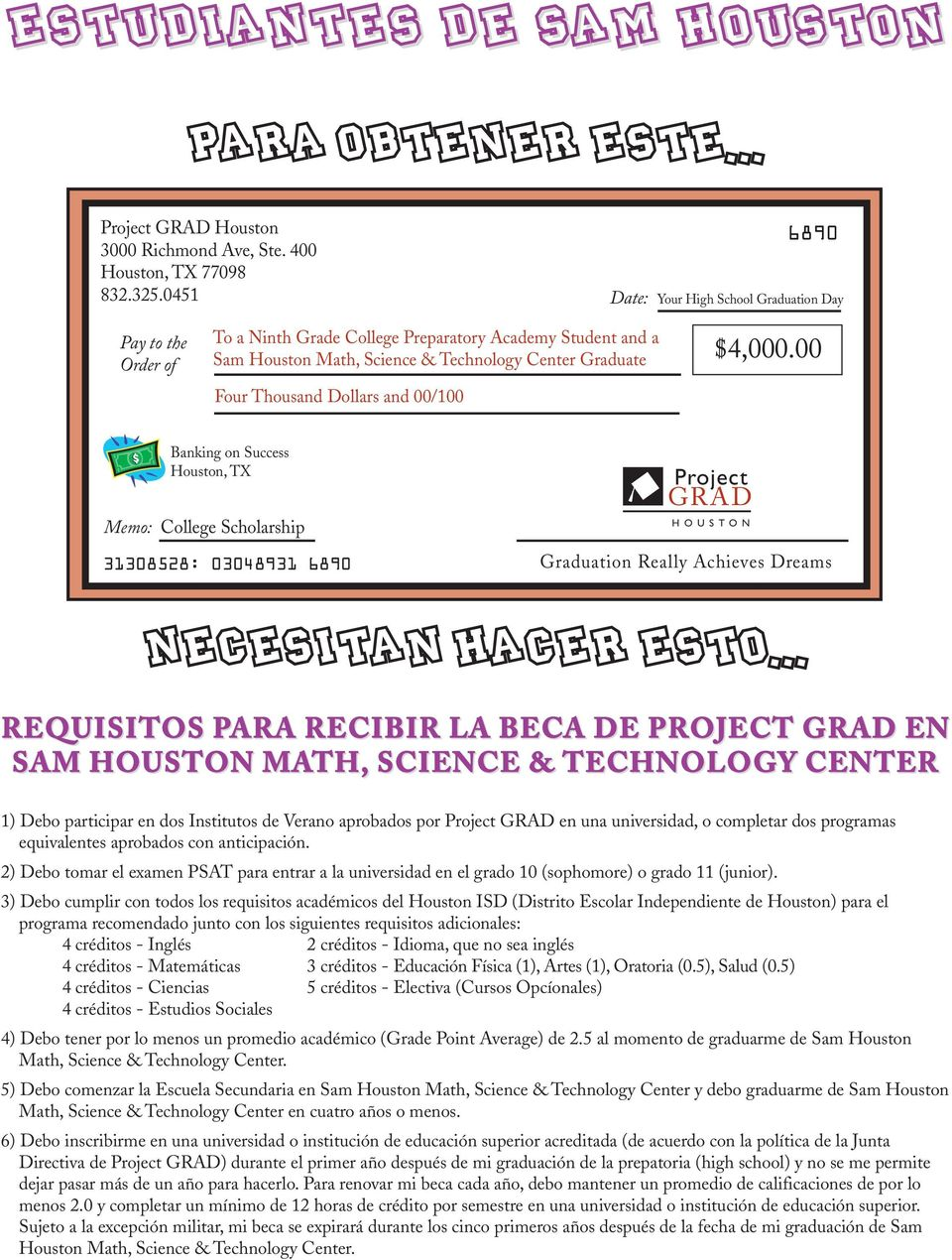 Dollars and 00/100 $4,000.00 Banking on Success Houston, TX Memo: College Scholarship 31308528: 03048931 6890 Project GRAD HOUSTON Graduation Really Achieves Dreams NECESITAN HACER ESTO.