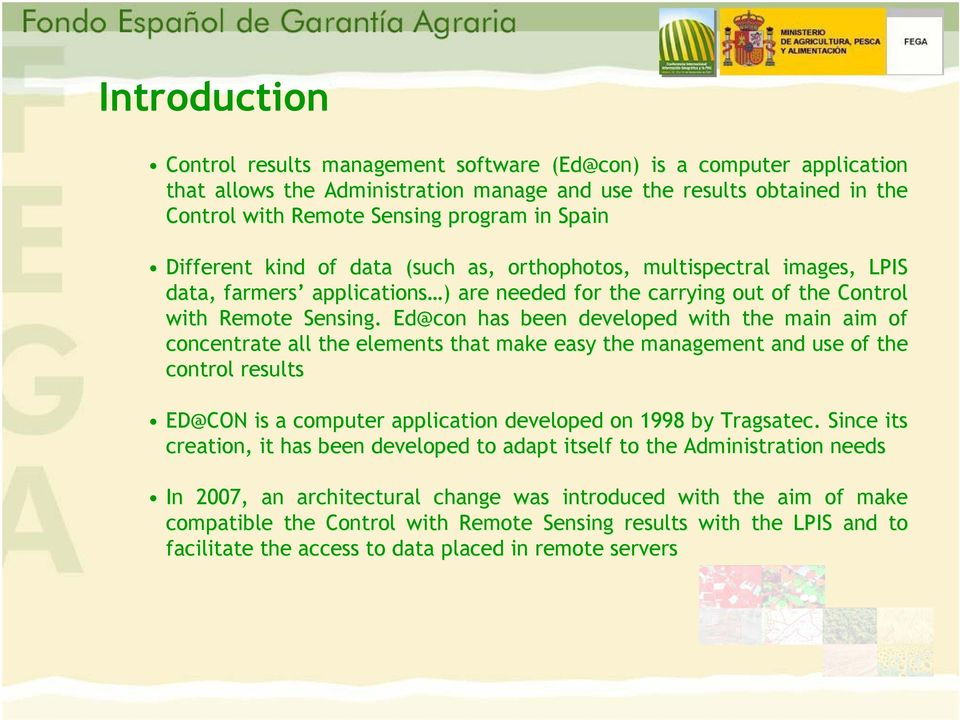 Ed@con has been developed with the main aim of concentrate all the elements that make easy the management and use of the control results ED@CON is a computer application developed on 1998 by