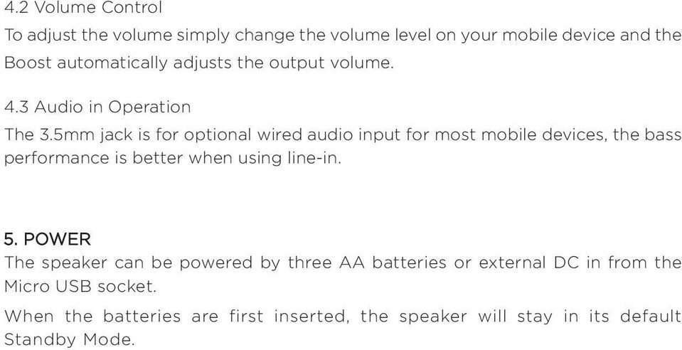 5mm jack is for optional wired audio input for most mobile devices, the bass performance is better when using line-in. 5.