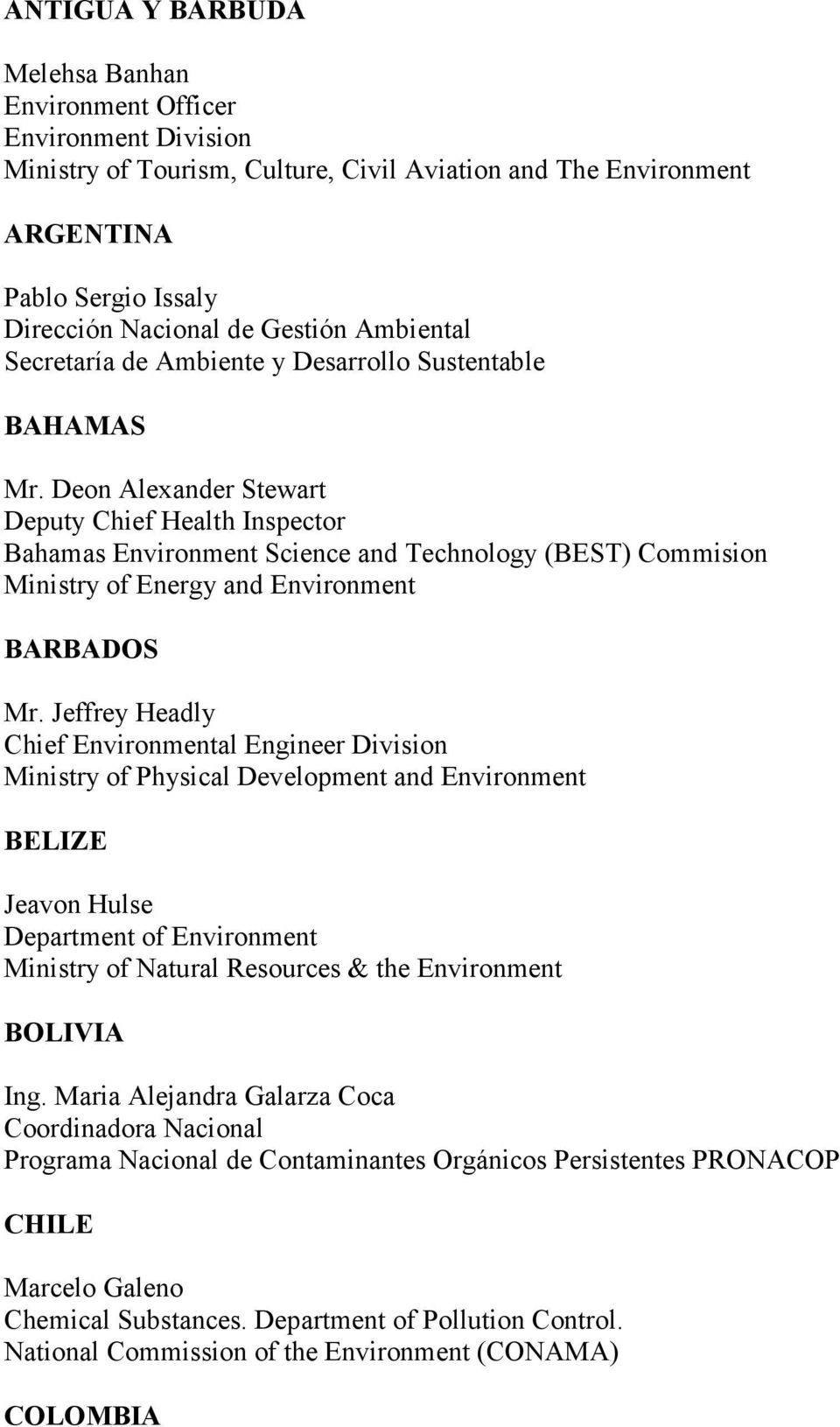 Deon Alexander Stewart Deputy Chief Health Inspector Bahamas Environment Science and Technology (BEST) Commision Ministry of Energy and Environment BARBADOS Mr.