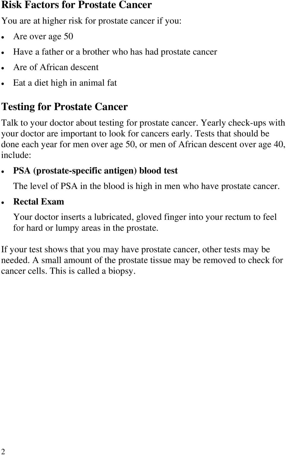 Tests that should be done each year for men over age 50, or men of African descent over age 40, include: PSA (prostate-specific antigen) blood test The level of PSA in the blood is high in men who