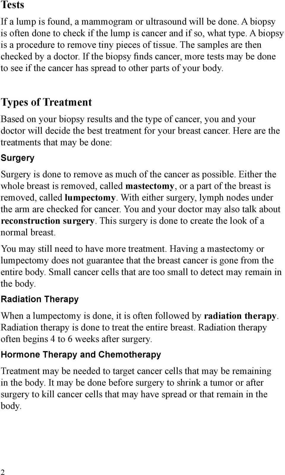 Types of Treatment Based on your biopsy results and the type of cancer, you and your doctor will decide the best treatment for your breast cancer.