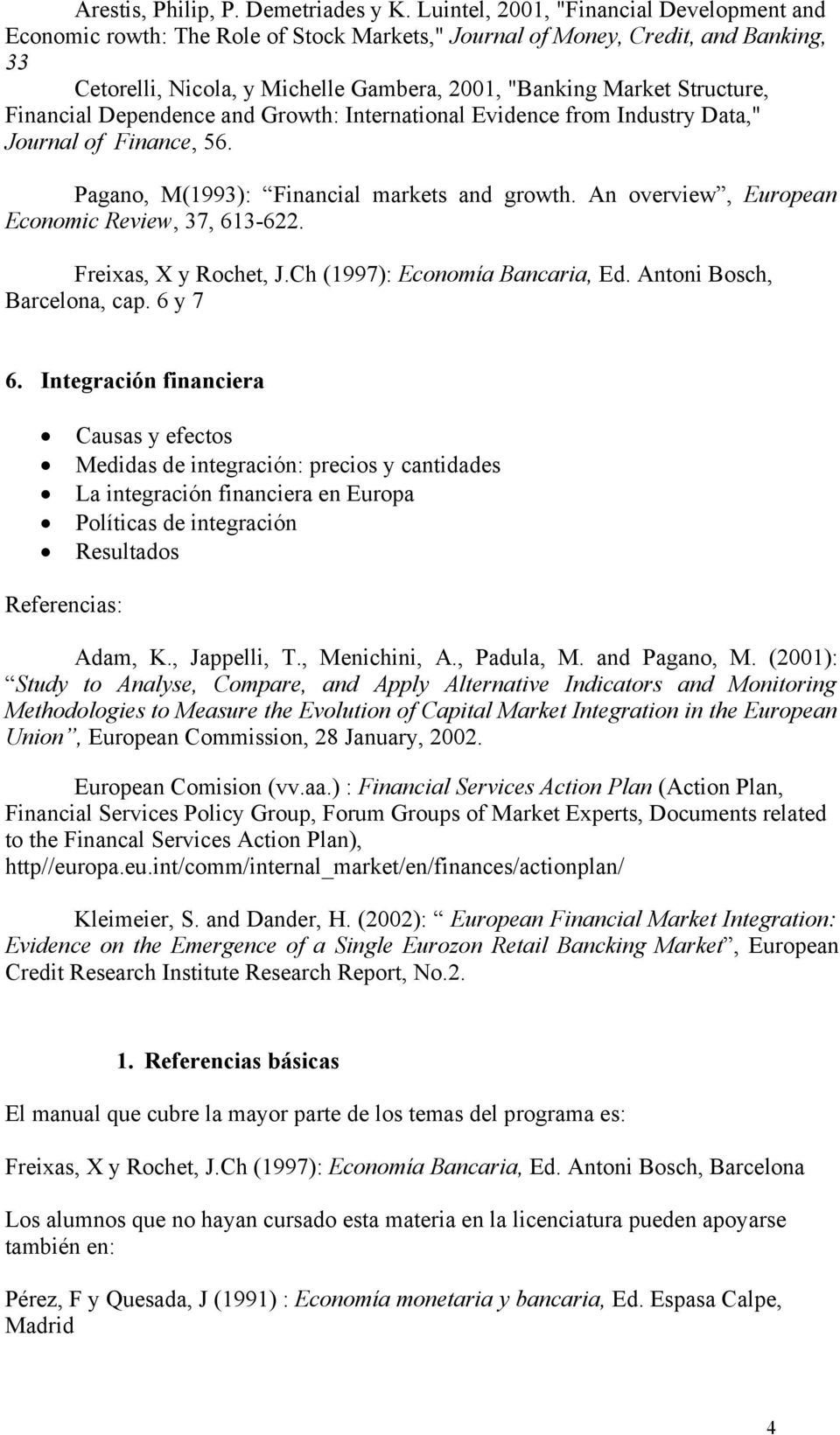"Financial Dependence and Growth: International Evidence from Industry Data,"" Journal of Finance, 56. Pagano, M(1993): Financial markets and growth. An overview, European Economic Review, 37, 613-622."