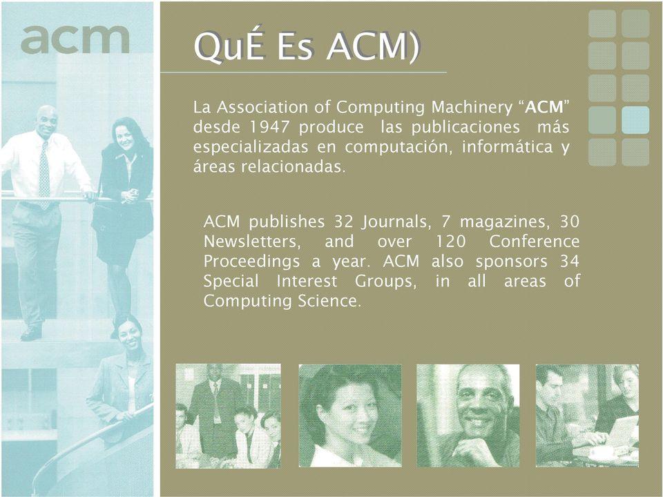 ACM publishes 32 Journals, 7 magazines, 30 Newsletters, and over 120 Conference