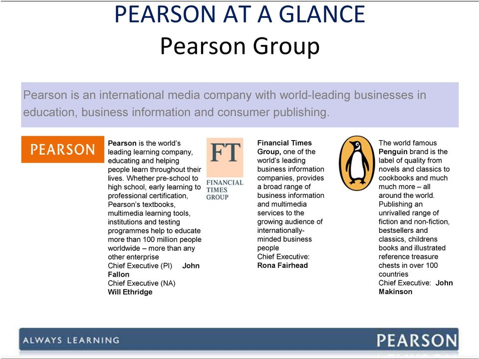 Whether pre-school to high school, early learning to professional certification, Pearson s textbooks, multimedia learning tools, institutions and testing programmes help to educate more than 100