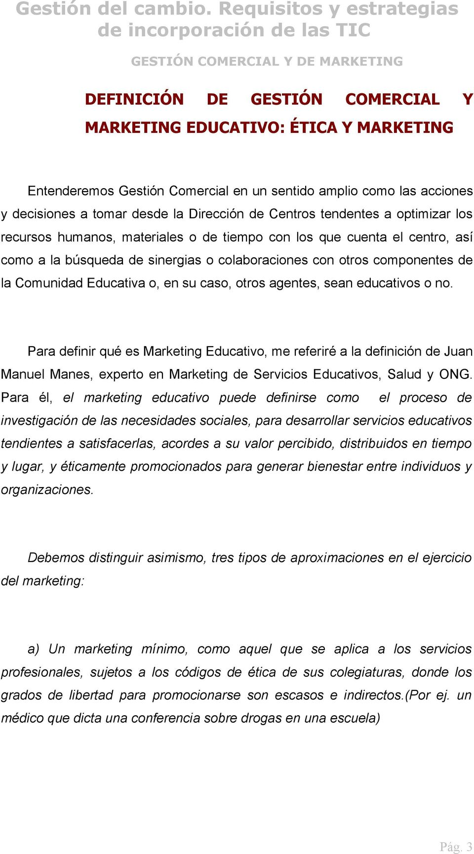 educativs n. Para definir qué es Marketing Educativ, me referiré a la definición de Juan Manuel Manes, expert en Marketing de Servicis Educativs, Salud y ONG.