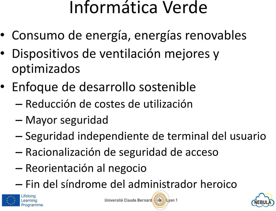 utilización Mayor seguridad Seguridad independiente de terminal del usuario