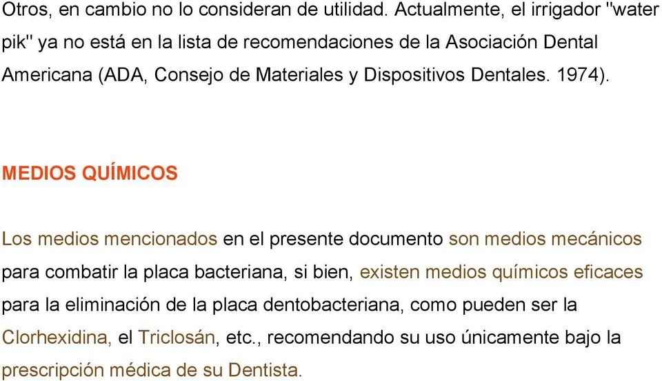 Materiales y Dispositivos Dentales. 1974).