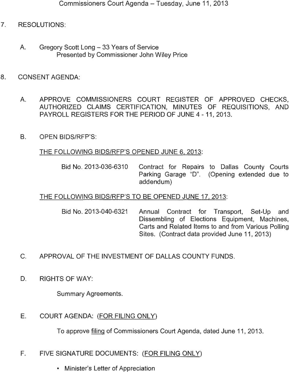 "OPEN BIDS/RFP'S: THE FOLLOWING BIDS/RFP'S OPENED JUNE 6, 2013: Bid No. 2013-036-6310 Contract for Repairs to Dallas County Courts Parking Garage ""0""."