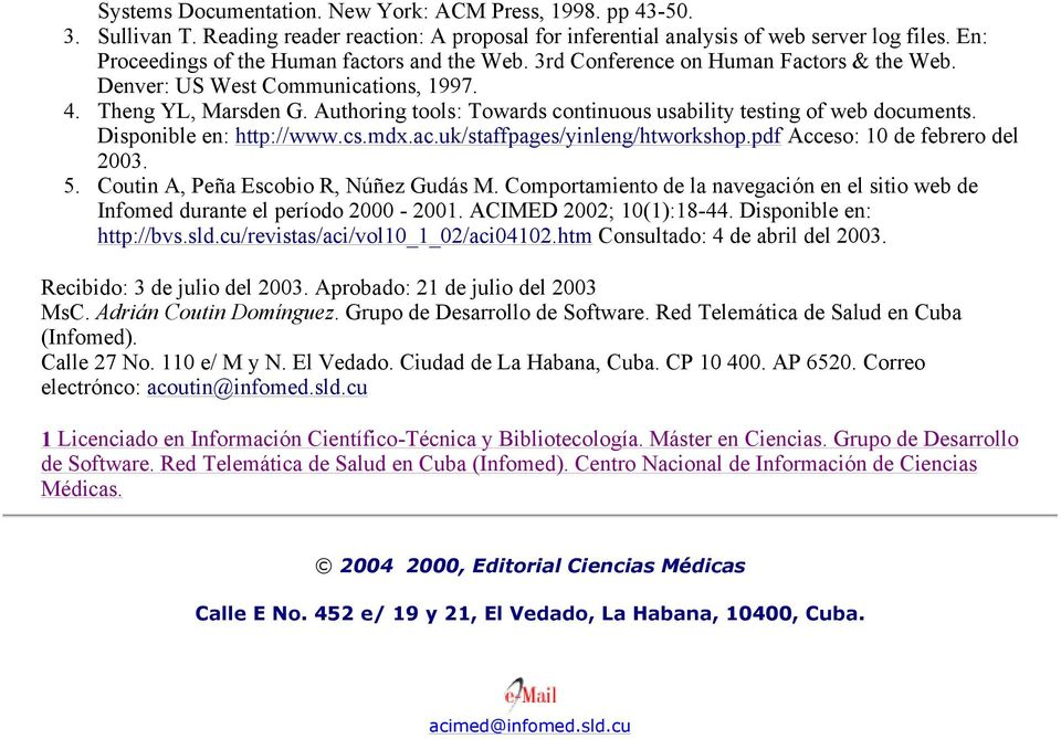 Authoring tools: Towards continuous usability testing of web documents. Disponible en: http://www.cs.mdx.ac.uk/staffpages/yinleng/htworkshop.pdf Acceso: 10 de febrero del 2003. 5.