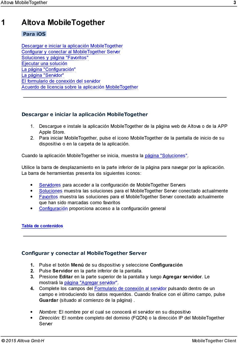 1. Descargue e instale la aplicación MobileTogether de la página web de Altova o de la APP Apple Store. 2.