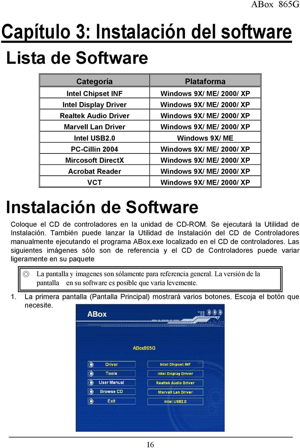 2000/ XP Windows 9X/ ME/ 2000/ XP Windows 9X/ ME/ 2000/ XP Windows 9X/ ME/ 2000/ XP Instalación de Software Coloque el CD de controladores en la unidad de CD-ROM.