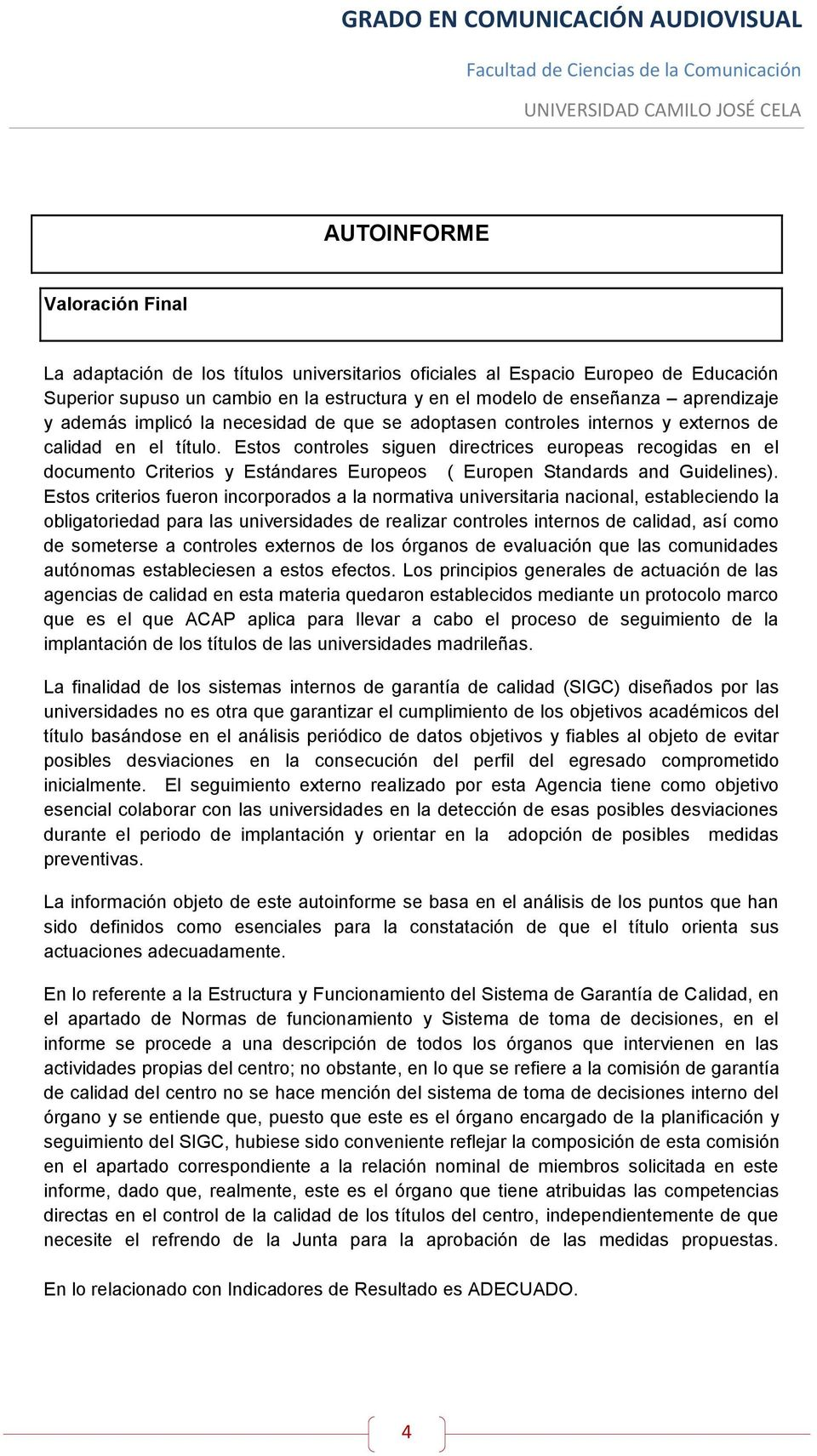 Estos controles siguen directrices europeas recogidas en el documento Criterios y Estándares Europeos ( Europen Standards and Guidelines).