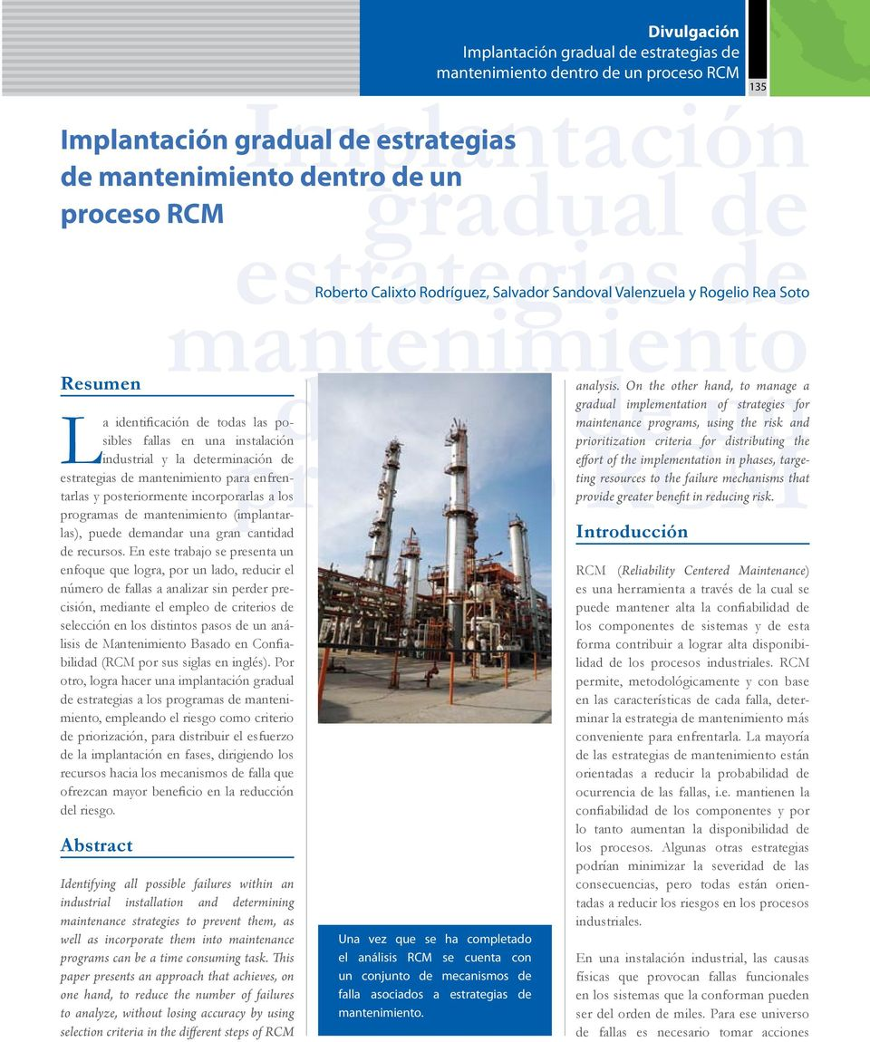 On the other hand, to manage a gradual implementation of strategies for La identificación de todas las posibles fallas en una maintenance programs, using the risk and proceso instalación