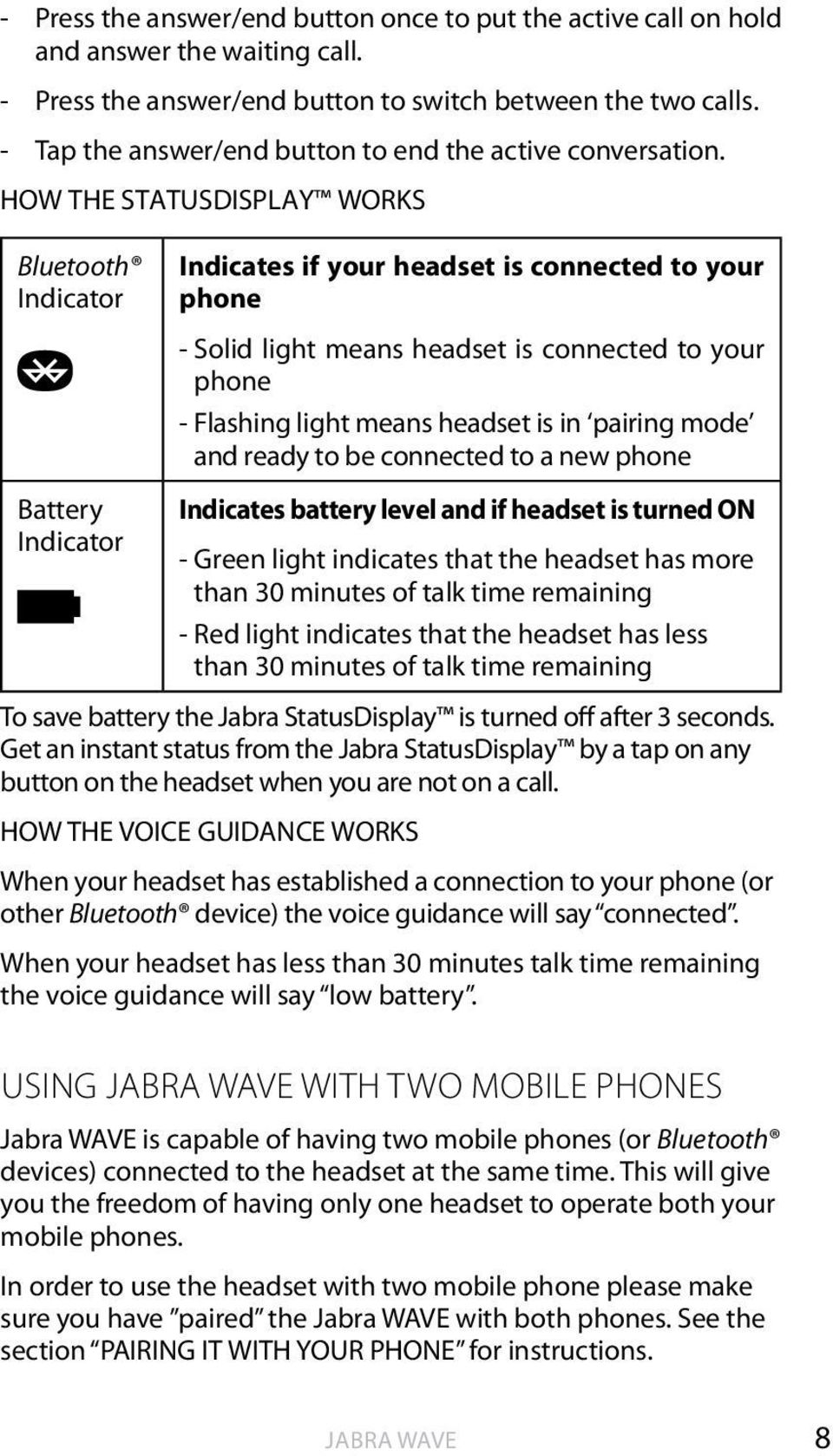 HOW THE STATUSDISPLAY WORKS Bluetooth Indicator Battery Indicator Indicates if your headset is connected to your phone - solid light means headset is connected to your phone - Flashing light means