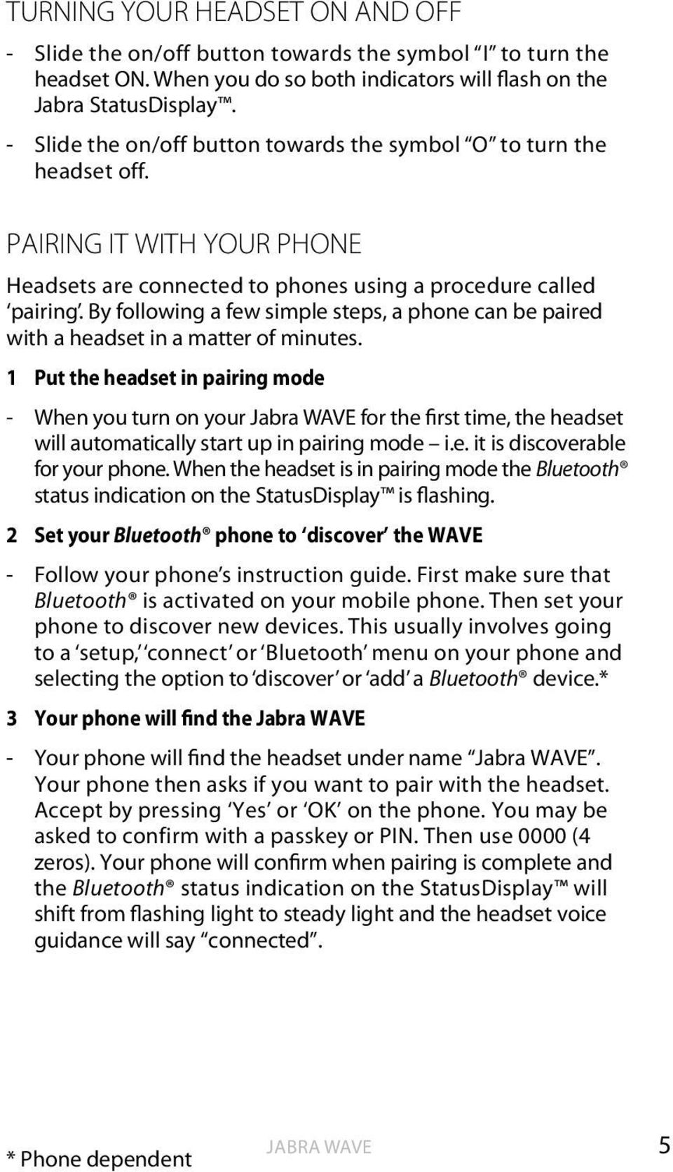 By following a few simple steps, a phone can be paired with a headset in a matter of minutes.