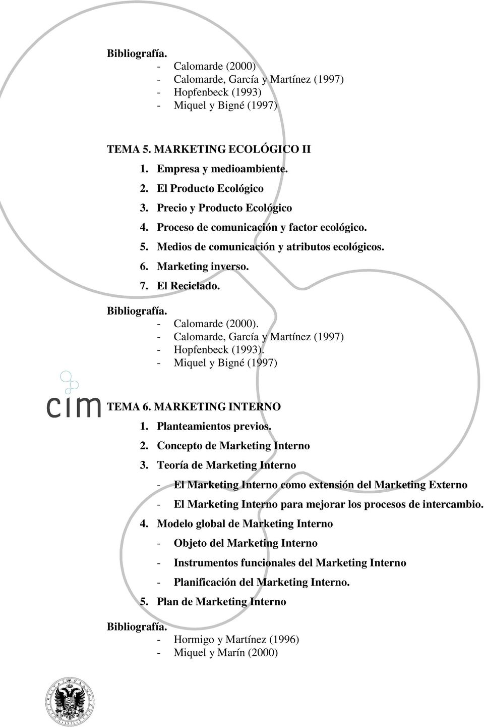 - Calomarde, García y Martínez (1997) - Hopfenbeck (1993). - Miquel y Bigné (1997) TEMA 6. MARKETING INTERNO 1. Planteamientos previos. 2. Concepto de Marketing Interno 3.