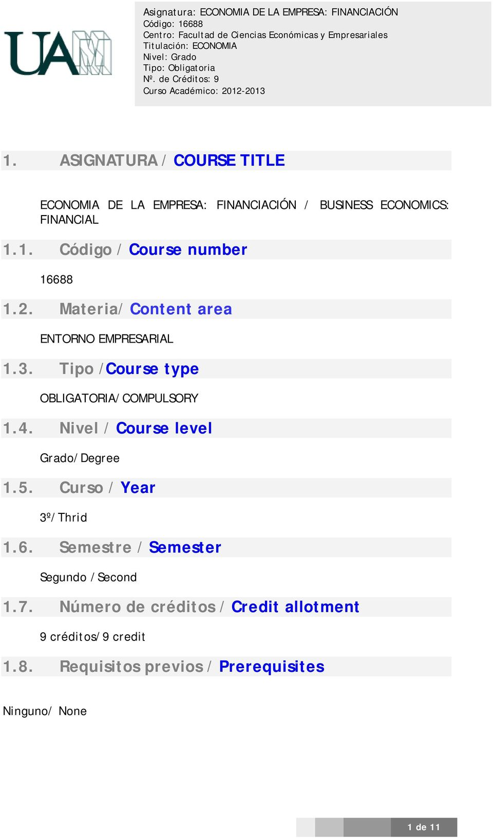 Nivel / Course level Grado/Degree 1.5. Curso / Year 3º/Thrid 1.6. Semestre / Semester Segundo /Second 1.7.