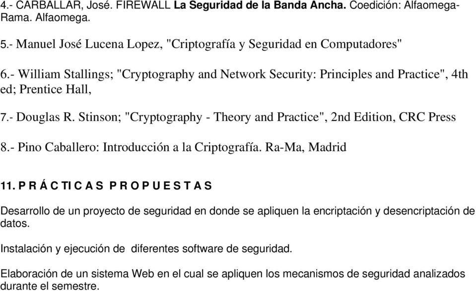 "Stinson; ""Cryptography - Theory and Practice"", 2nd Edition, CRC Press 8.- Pino Caballero: Introducción a la Criptografía. Ra-Ma, Madrid 11."