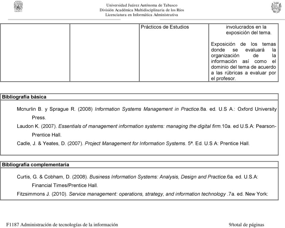 Cadle, J. & Yeates, D. (2007). Project Management for Information Systems. 5ª. Ed. U.S A: Prentice Hall. Bibliografía complementaria Curtis, G. & Cobham, D. (2008).