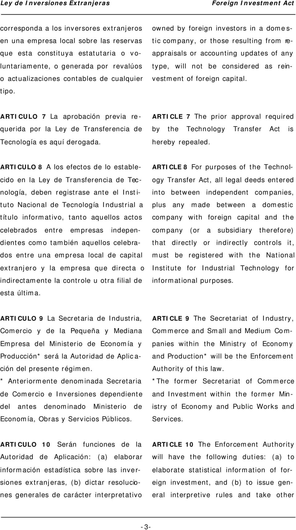 ARTICULO 7 La aprobación previa requerida por la Ley de Transferencia de Tecnología es aquí derogada. ARTICLE 7 The prior approval required by the Technology Transfer Act is hereby repealed.