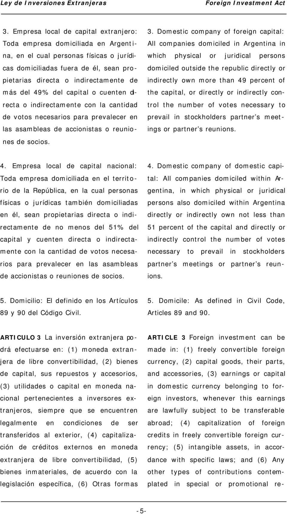 Domestic company of foreign capital: All companies domiciled in Argentina in which physical or juridical persons domiciled outside the republic directly or indirectly own more than 49 percent of the