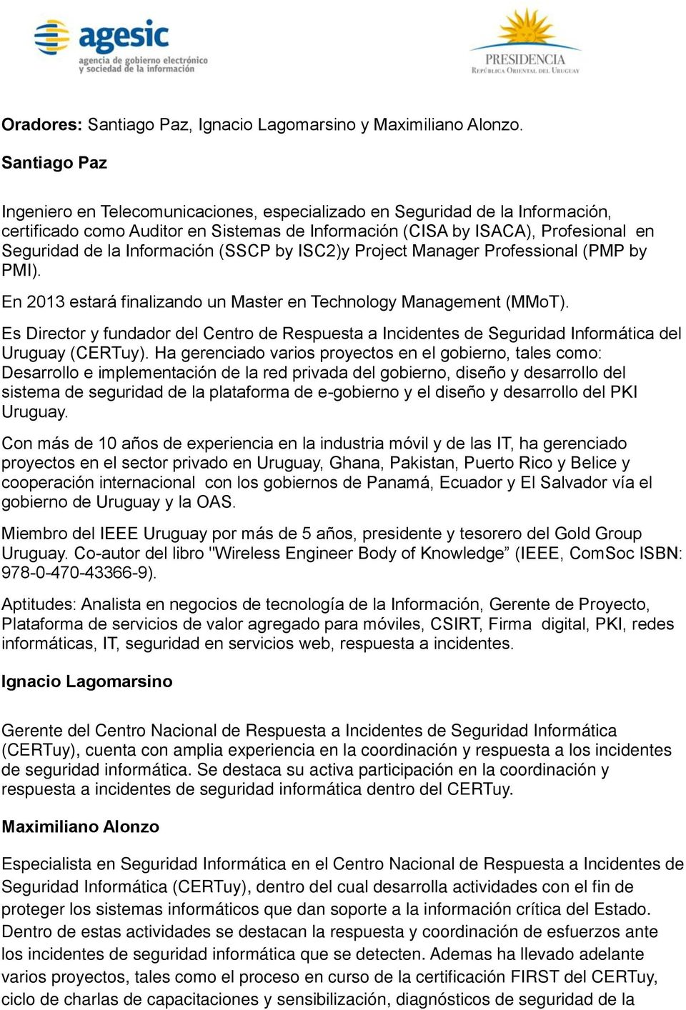 Información (SSCP by ISC2)y Project Manager Professional (PMP by PMI). En 2013 estará finalizando un Master en Technology Management (MMoT).