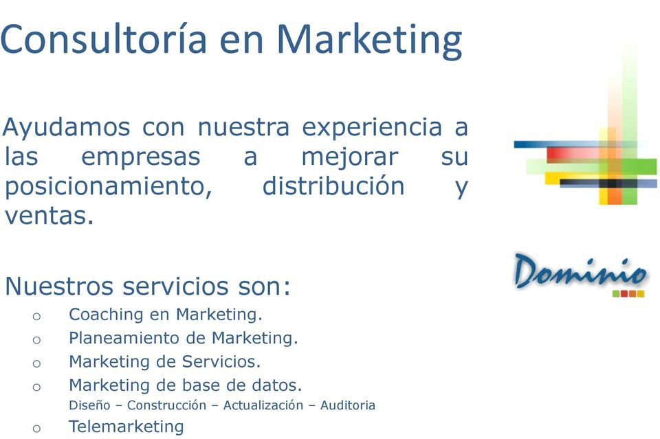 Nuestros servicios son: o Coaching en Marketing. o Planeamiento de Marketing.