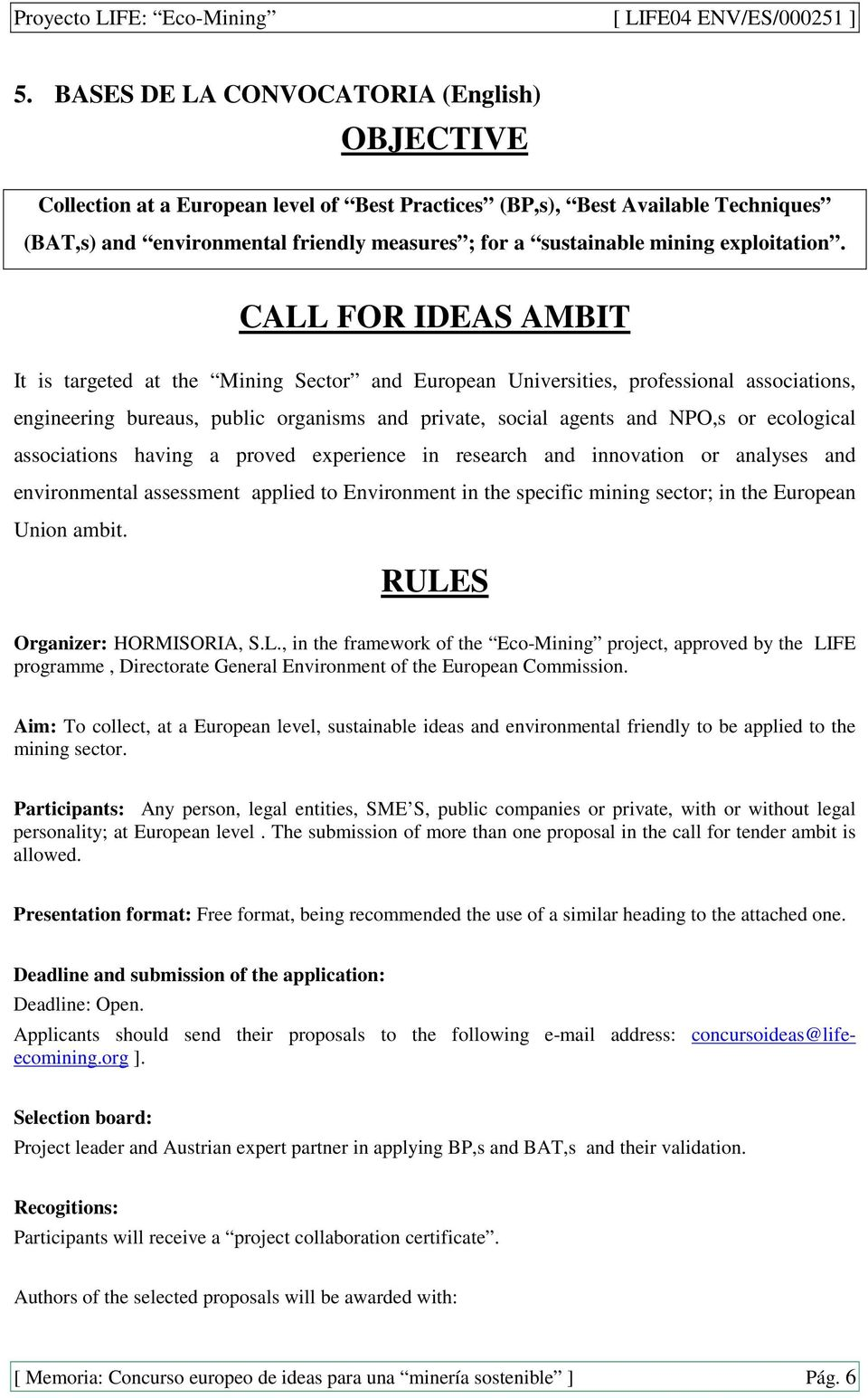 CALL FOR IDEAS AMBIT It is targeted at the Mining Sector and European Universities, professional associations, engineering bureaus, public organisms and private, social agents and NPO,s or ecological