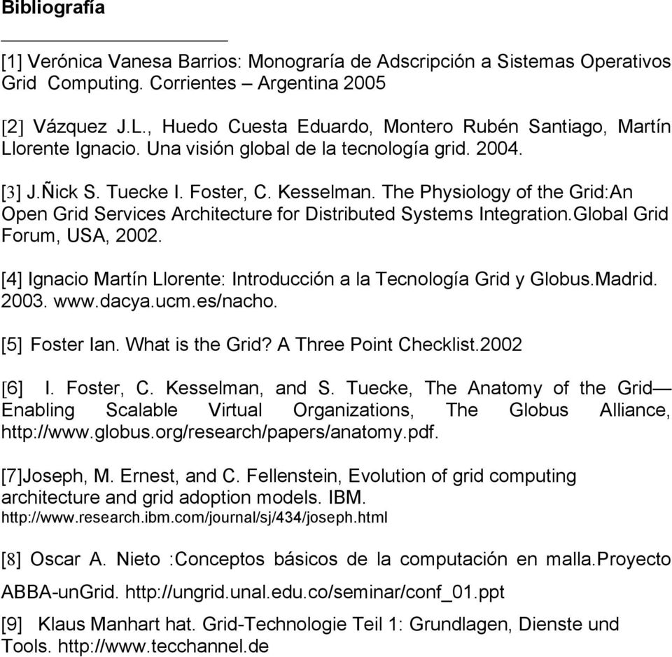 The Physiology of the Grid:An Open Grid Services Architecture for Distributed Systems Integration.Global Grid Forum, USA, 2002. [4] Ignacio Martín Llorente: Introducción a la Tecnología Grid y Globus.