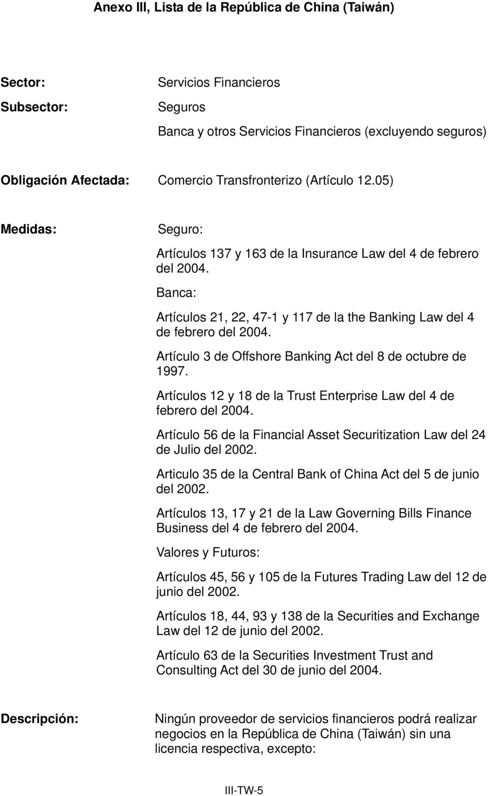 Artículos 12 y 18 de la Trust Enterprise Law del 4 de febrero del 2004. Artículo 56 de la Financial Asset Securitization Law del 24 de Julio del 2002.