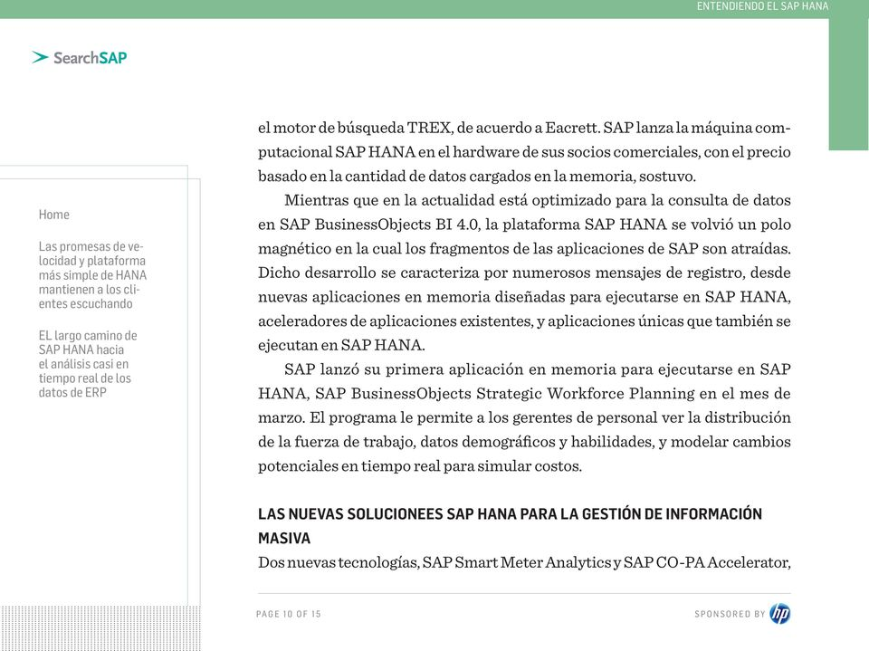 Mientras que en la actualidad está optimizado para la consulta de datos en SAP BusinessObjects BI 4.