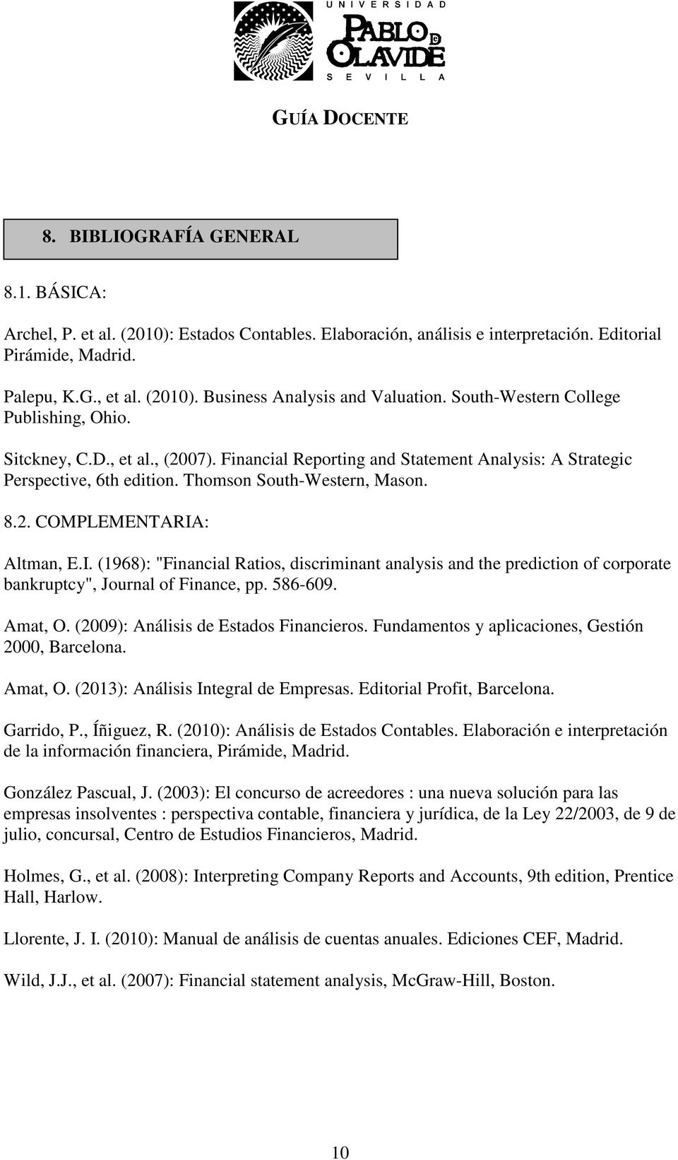 "I. (1968): ""Financial Ratios, discriminant analysis and the prediction of corporate bankruptcy"", Journal of Finance, pp. 586-609. Amat, O. (2009): Análisis de Estados Financieros."