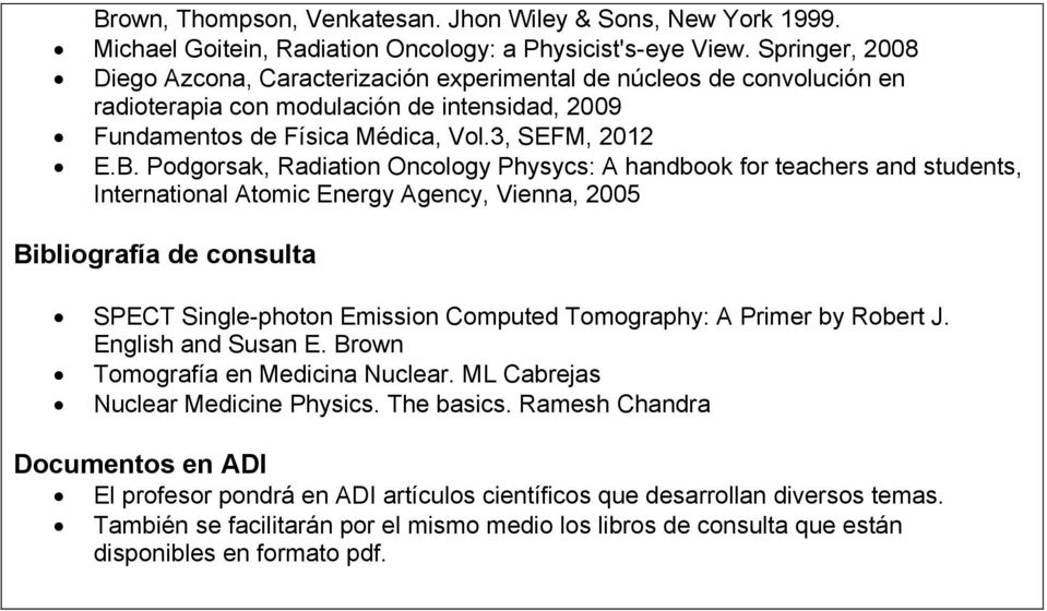 Podgorsak, Radiation Oncology Physycs: A handbook for teachers and students, International Atomic Energy Agency, Vienna, 2005 Bibliografía de consulta SPECT Single-photon Emission Computed
