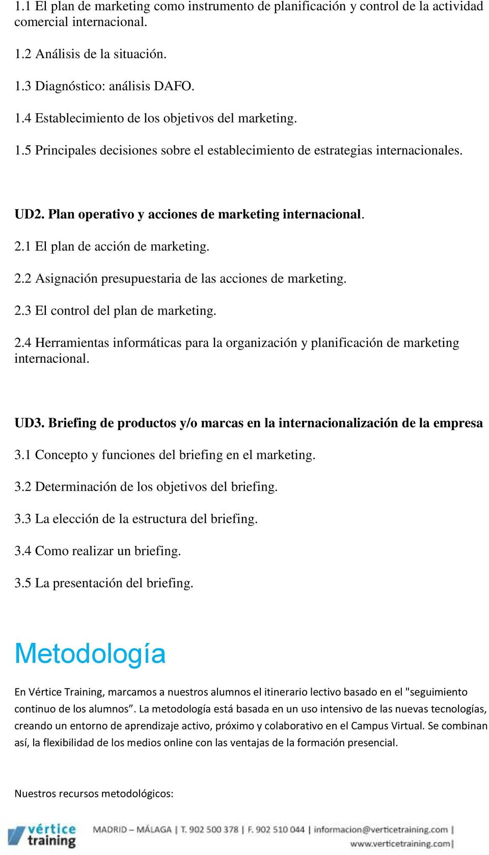 1 El plan de acción de marketing. 2.2 Asignación presupuestaria de las acciones de marketing. 2.3 El control del plan de marketing. 2.4 Herramientas informáticas para la organización y planificación de marketing internacional.
