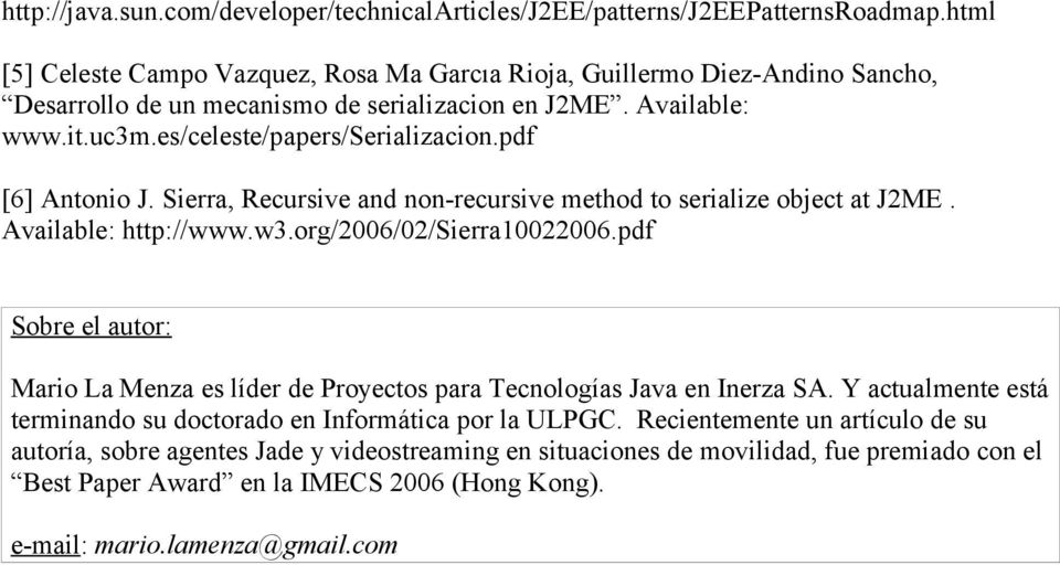 pdf [6] Antonio J. Sierra, Recursive and non-recursive method to serialize object at J2ME. Available: http://www.w3.org/2006/02/sierra10022006.