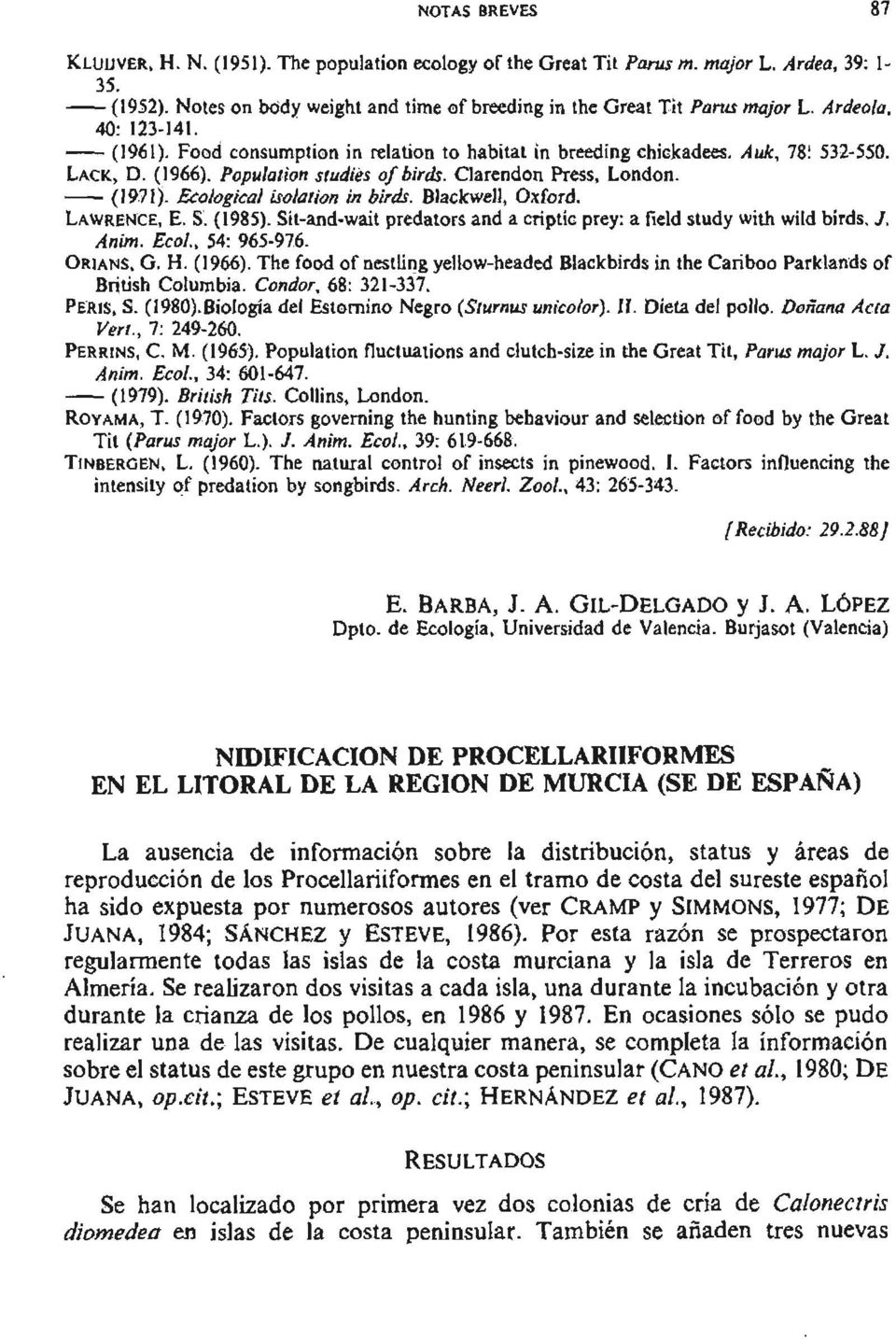 Ecclogical isclafim in birds. Blackwell. Oxford. LAWRENCE, E. S. ( 1985). Sil-and-wait predators and a cnptic prey: a field study wilh wild birds. J. Anim. Ecal., 54: 965-976. ORIANS, G. H. (1966).