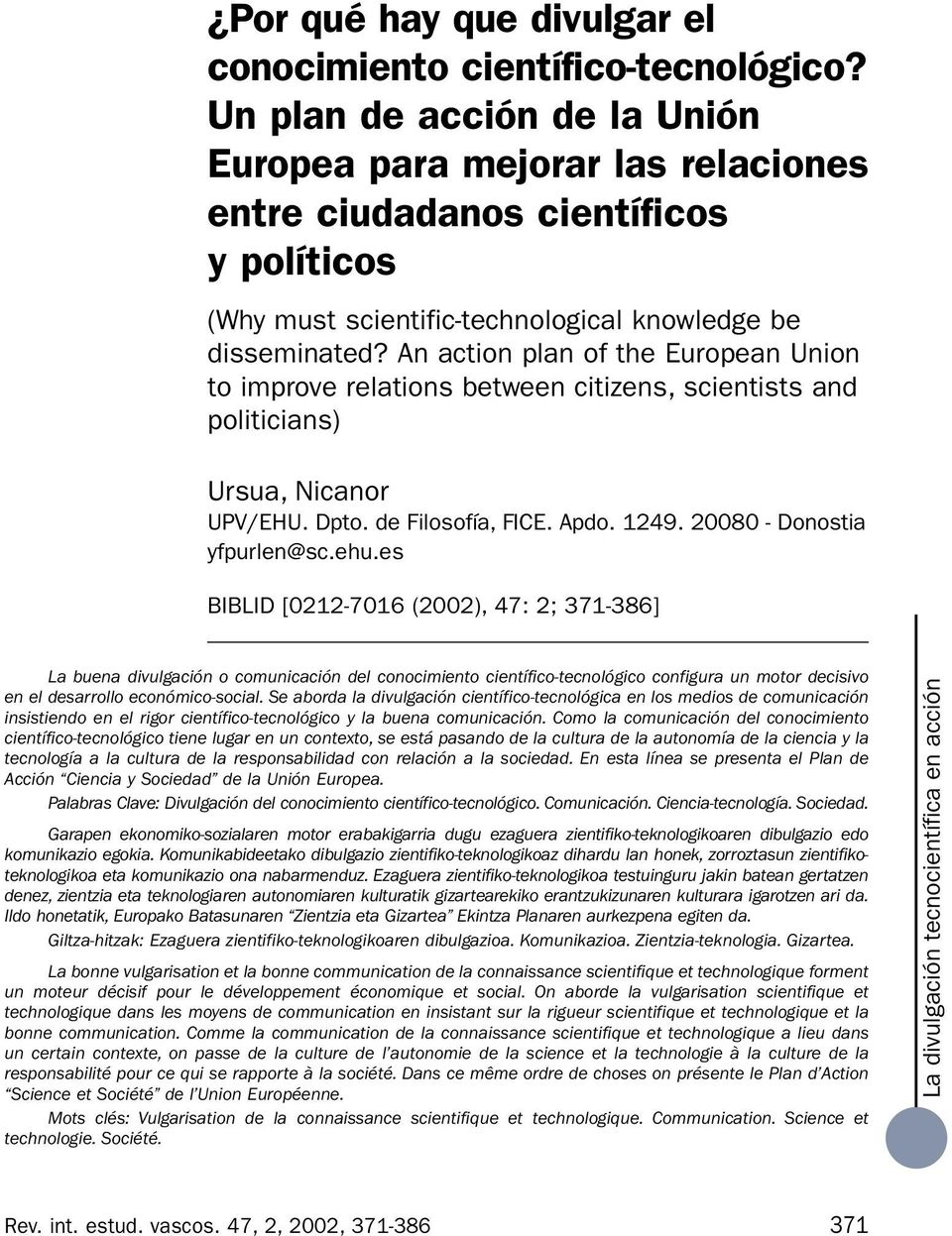 An action plan of the European Union to improve relations between citizens, scientists and politicians) Ursua, Nicanor UPV/EHU. Dpto. de Filosofía, FICE. Apdo. 1249. 20080 - Donostia yfpurlen@sc.ehu.